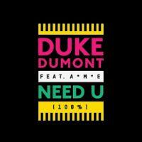 Need U (100%) - Duke Dumont, A.M.E.